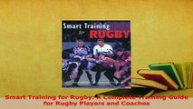 PDF  Smart Training for Rugby A Complete Training Guide for Rugby Players and Coaches  Read Online
