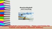 PDF  Beachvolleyball und Coaching  Tipps und Tricks für Trainer und Spieler German Edition Read Online
