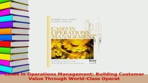 PDF  Cases in Operations Management Building Customer Value Through WorldClass Operat Read Full Ebook
