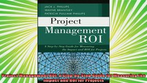 best book  Project Management ROI A StepbyStep Guide for Measuring the Impact and ROI for Projects
