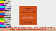 PDF  Negotiating the Nonnegotiable How to Resolve Your Most Emotionally Charged Conflicts Read Online