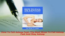Download  How To Fall Asleep Fast The Best Ways To Fall Asleep Fast And Stay Asleep Read Online