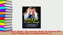 PDF  HELP I Cant Sleep The Answer Book for People Who Cant Sleep Get To Sleep Sonner 1 Free Books