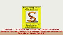 Download  How to Fix S Sounds Lisps at Home Complete Speech Therapy Guide for Parents Working on Free Books
