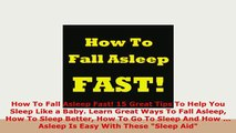 Download  How To Fall Asleep Fast 15 Great Tips To Help You Sleep Like a Baby Learn Great Ways To Read Online