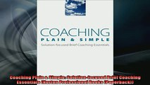 FREE DOWNLOAD  Coaching Plain  Simple Solutionfocused Brief Coaching Essentials Norton Professional  BOOK ONLINE