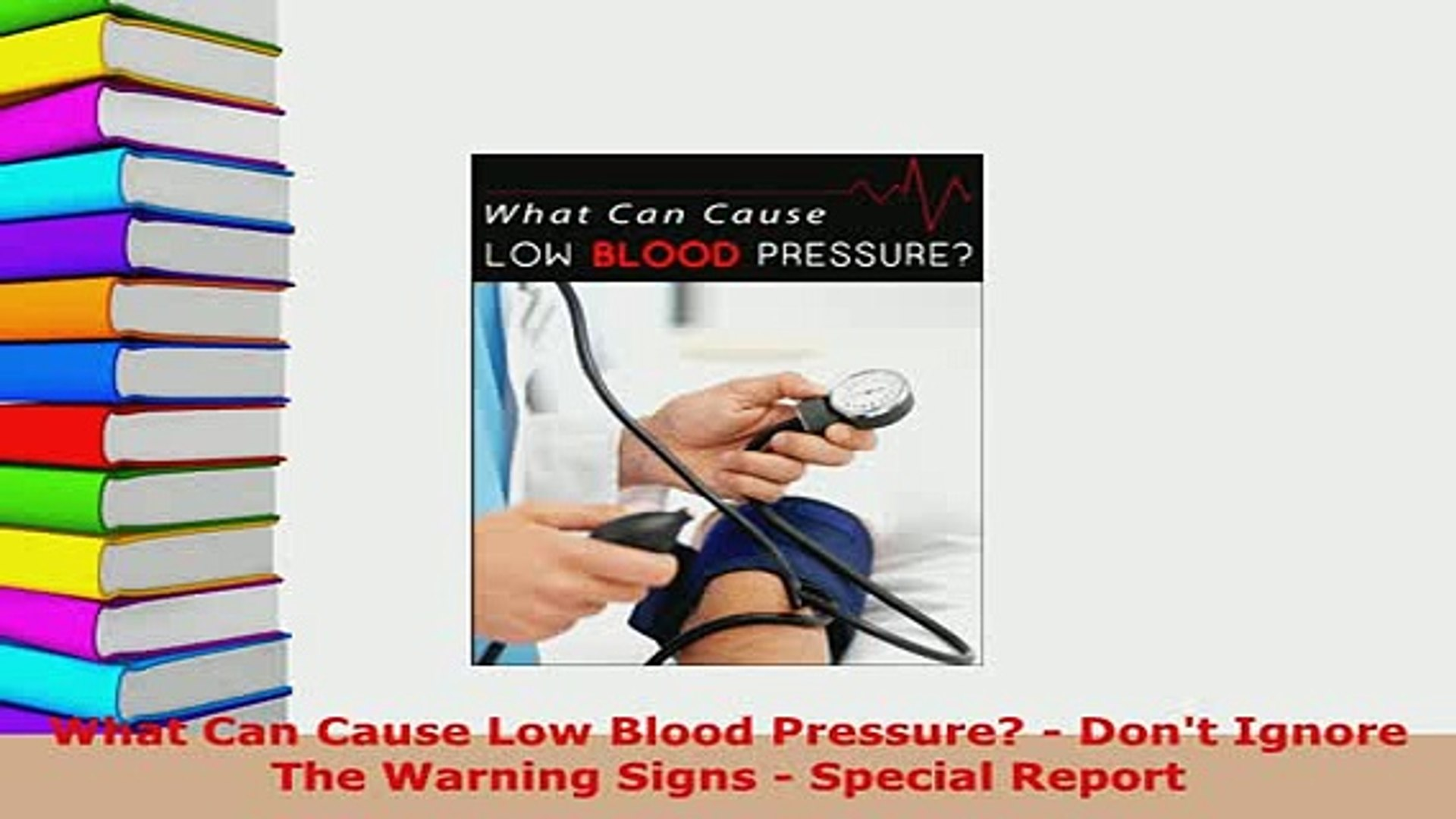 What Can Cause Low Blood Pressure? - Dont Ignore The Warning Signs - Special Report