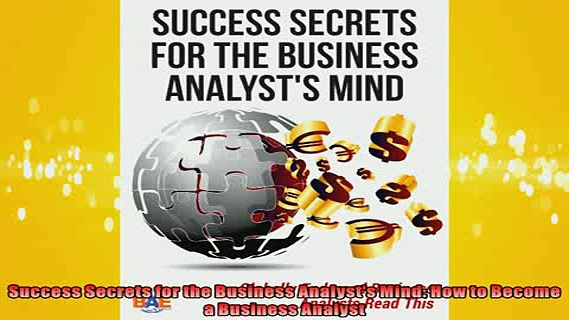 FREE DOWNLOAD  Success Secrets for the Business Analysts Mind How to Become a Business Analyst READ ONLINE