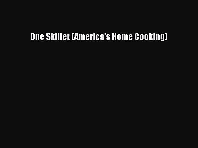 Read One Skillet (America's Home Cooking) Ebook Free