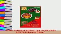 PDF  SÚPER POSTRES CASEROS LAS 194 MEJORES RECETAS Spanish Edition PDF Online
