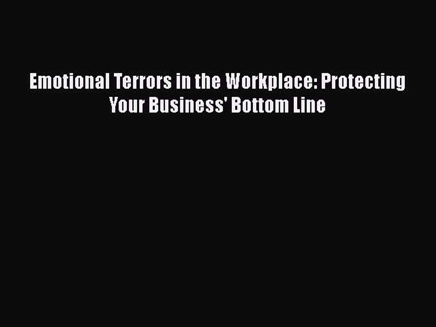 Download Emotional Terrors in the Workplace: Protecting Your Business' Bottom Line  Read Online