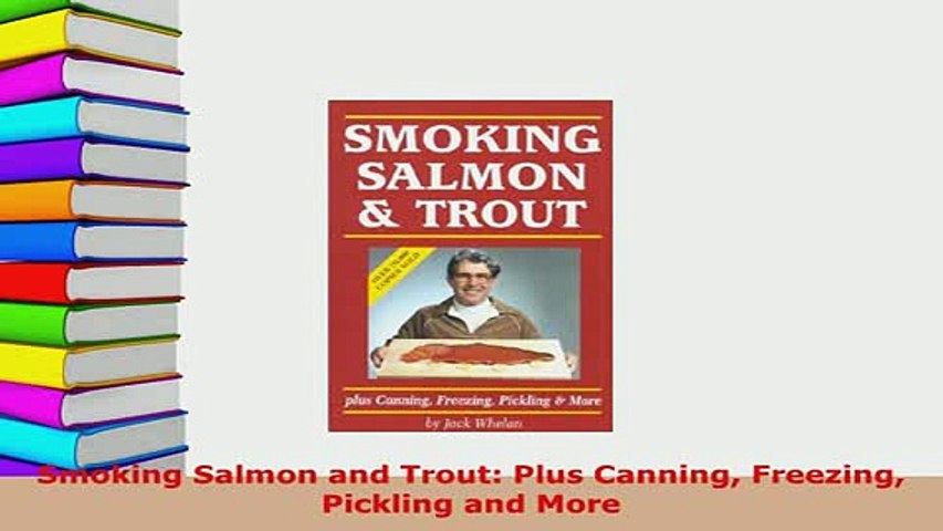PDF  Smoking Salmon and Trout Plus Canning Freezing Pickling and More Read Full Ebook