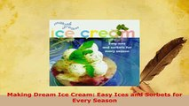 Download  Making Dream Ice Cream Easy Ices and Sorbets for Every Season PDF Full Ebook