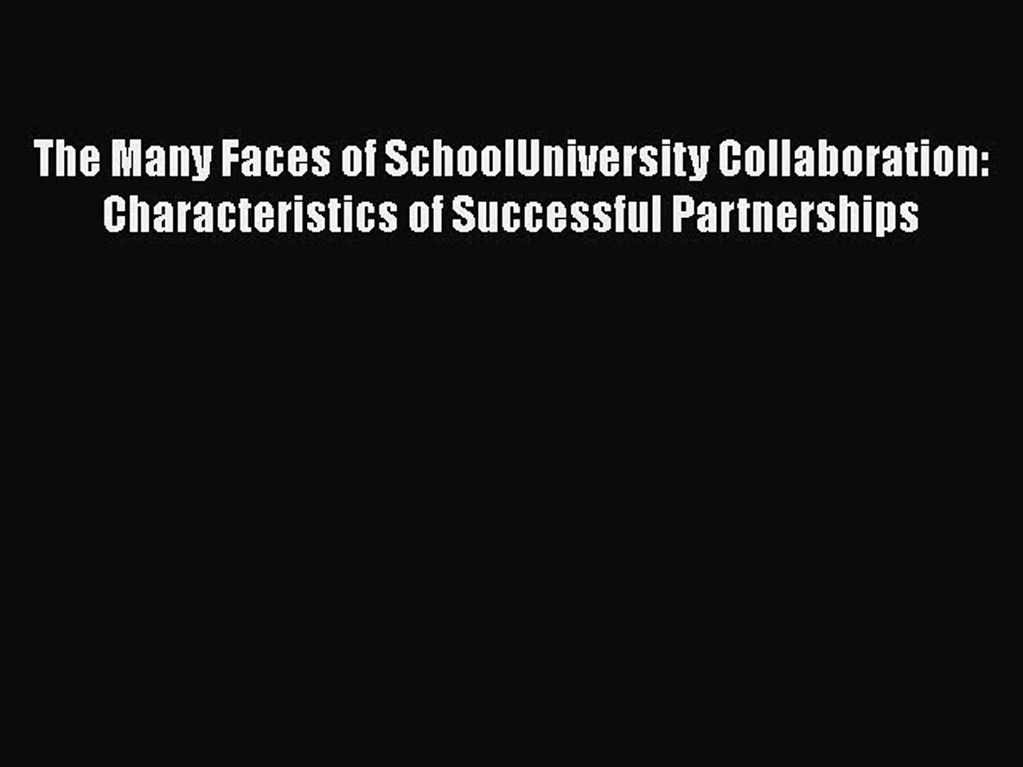 [Read book] The Many Faces of SchoolUniversity Collaboration: Characteristics of Successful