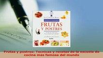 Download  Frutas y postres Tecnicas y recetas de la escuela de cocina mas famosa del mundo Read Online