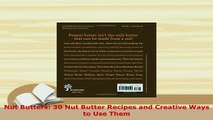 Download  Nut Butters 30 Nut Butter Recipes and Creative Ways to Use Them Download Online