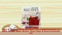 Download  Easy  Elegant Rose Recipes 75 Inspiring Uses for Rose Petals Rose Water Rose Hips  PDF Full Ebook
