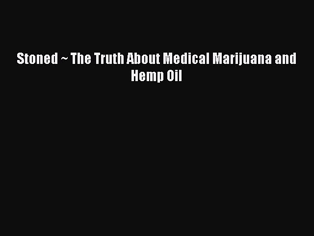 Read Stoned ~ The Truth About Medical Marijuana and Hemp Oil Ebook Free