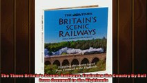 EBOOK ONLINE  The Times Britains Scenic Railways Exploring the Country By Rail From Cornwall to the  BOOK ONLINE