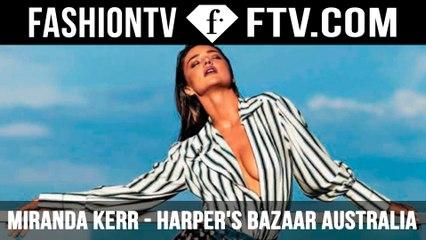 HOT! Miranda Kerr in Harper's Bazaar Australia 2016   FTV.com