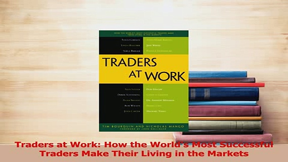 PDF  Traders at Work How the Worlds Most Successful Traders Make Their Living in the Markets Read Online