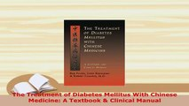 Read Book] The Treatment of Diabetes Mellitus With Chinese Medicine
