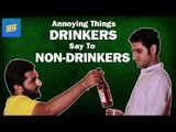 ScoopWhoop: Annoying Things Drinkers Say To Non-Drinkers