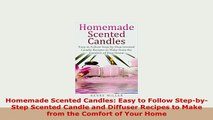 PDF  Homemade Scented Candles Easy to Follow StepbyStep Scented Candle and Diffuser Recipes PDF Online