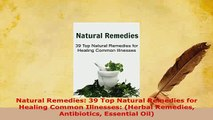 Download  Natural Remedies 39 Top Natural Remedies for Healing Common Illnesses Herbal Remedies Download Online