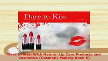 Download  Dare to Kiss With Natural Lip Care Products and Cosmetics Cosmetic Making Book 5 Ebook