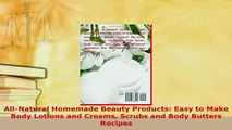 PDF  AllNatural Homemade Beauty Products Easy to Make Body Lotions and Creams Scrubs and Body Download Full Ebook