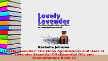 PDF  Lovely Lavender The Many Applications and Uses of Lavender Essential Oil Essential Oils Download Full Ebook