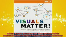 READ book  Visuals Matter Designing and Using Effective Visual Representations to Support Project  FREE BOOOK ONLINE