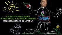 STARS DU PORNO, FIERTÉ HOMOSEXUELLE, HONNEUR IZARRIEN - Raphaël Zacharie de IZARRA