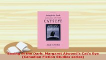 PDF  Seeing in the Dark Margaret Atwoods Cats Eye Canadian Fiction Studies series Read Full Ebook