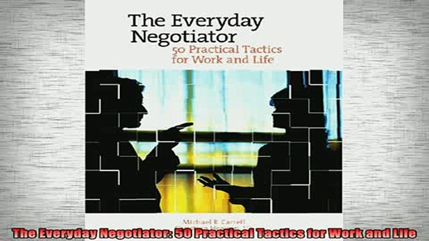 The Everyday Negotiator: 50 Practical Tactics for Work and Life