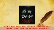 Download  Fred  Rose West Britains Most Infamous Killer Couples True Crime Serial Killers Free Books
