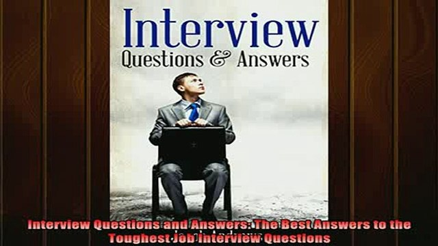 READ book  Interview Questions and Answers The Best Answers to the Toughest Job Interview Questions Full Free