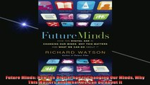 READ book  Future Minds How the Digital Age is Changing Our Minds Why This Matters and What We Can Full EBook