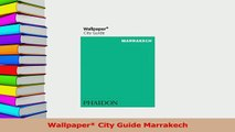 Read  Wallpaper City Guide Marrakech Ebook Free
