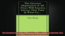 READ FREE Ebooks  The Greatest Depression of All Time Will America Survive This Time  What Can You Do Online Free