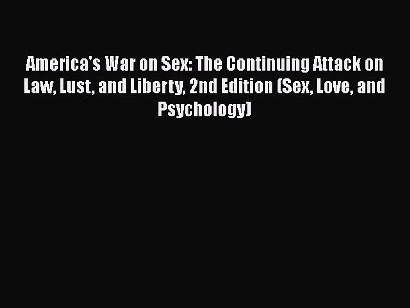PDF America's War on Sex: The Continuing Attack on Law Lust and Liberty 2nd Edition (Sex Love