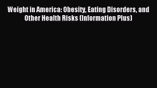 Read Weight in America: Obesity Eating Disorders and Other Health Risks (Information Plus)