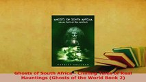PDF  Ghosts of South Africa  Chilling Tales of Real Hauntings Ghosts of the World Book 2 Download Online