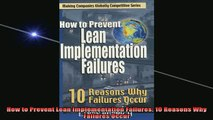 READ FREE Ebooks  How to Prevent Lean Implementation Failures 10 Reasons Why Failures Occur Full Free