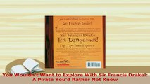PDF  You Wouldnt Want to Explore With Sir Francis Drake A Pirate Youd Rather Not Know  EBook