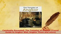 Download  Cambodia Revealed The Temples of Angkor Travel Guide to Angkor Wat Angkor Thom and more Ebook Free