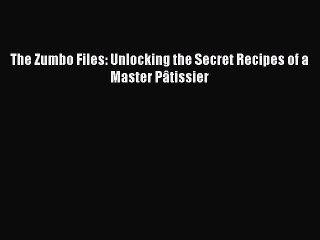 [Download PDF] The Zumbo Files: Unlocking the Secret Recipes of a Master Pâtissier PDF Online