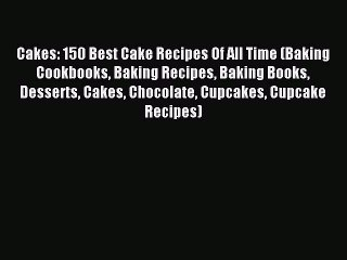 [Download PDF] Cakes: 150 Best Cake Recipes Of All Time (Baking Cookbooks Baking Recipes Baking