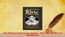 PDF  The Michael Moorcock Library  Elric Vol 1 Elric of Melniboné Download Full Ebook